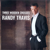 Three Wooden Crosses - The Inspirational HIts Of Randy Travis